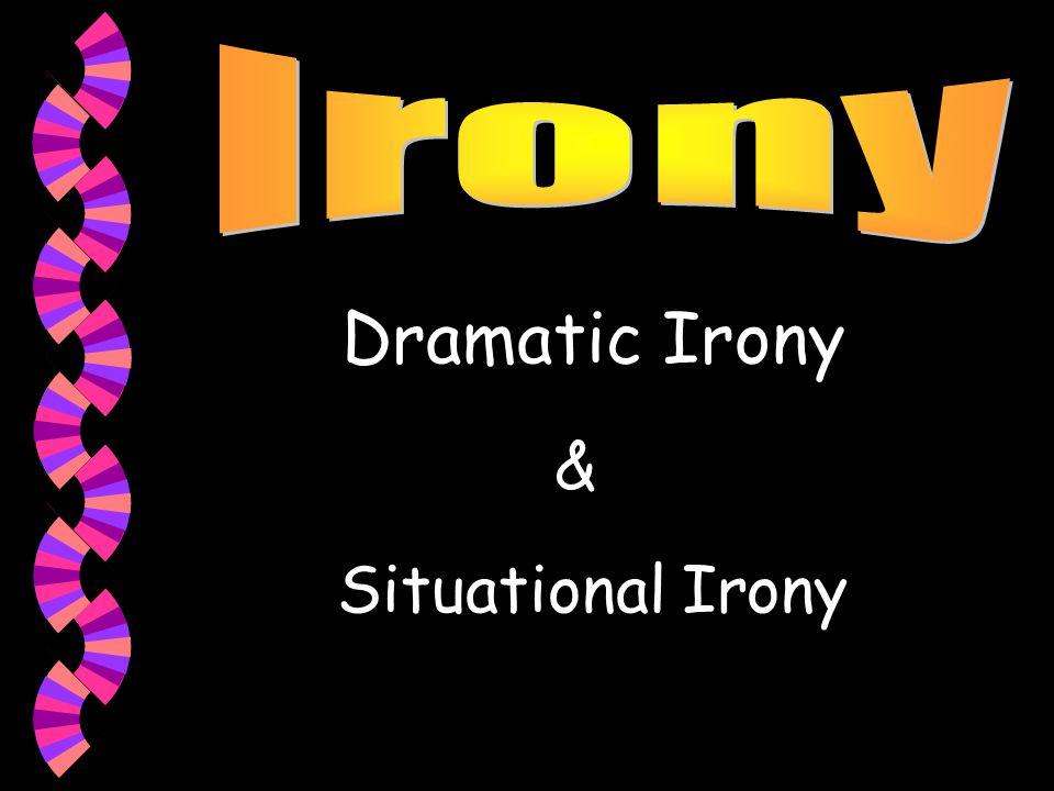 Dramatic Irony & Situational Irony