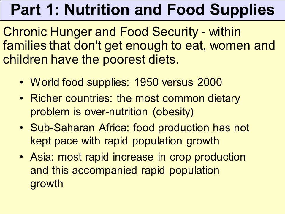 Part 1: Nutrition and Food Supplies World food supplies: 1950 versus 2000 Richer countries: the most common dietary problem is over-nutrition (obesity