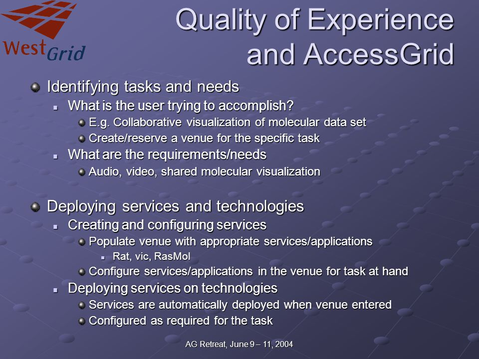 AG Retreat, June 9 – 11, 2004 Quality of Experience and AccessGrid Identifying tasks and needs What is the user trying to accomplish.
