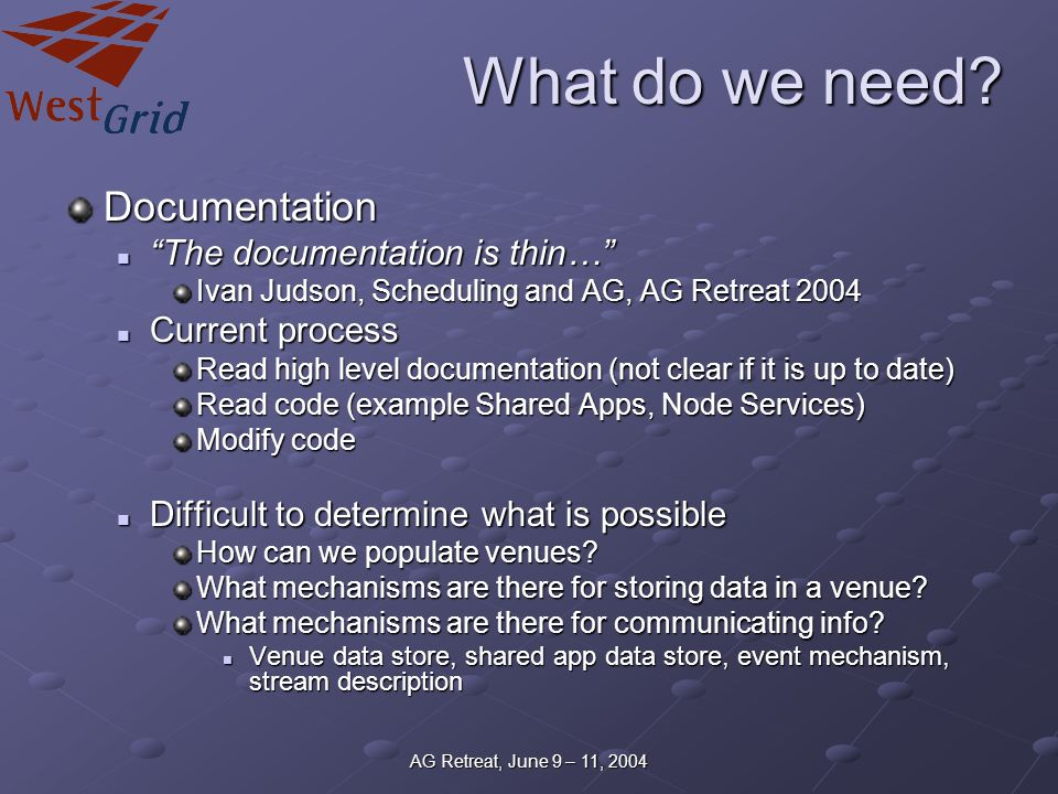 "AG Retreat, June 9 – 11, 2004 What do we need? Documentation ""The documentation is thin…"" ""The documentation is thin…"" Ivan Judson, Scheduling and AG,"