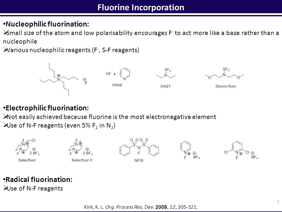 Fluorine Incorporation 7 Kirk, K. L. Org. Process Res. Dev. 2008, 12, 305-321. Nucleophilic fluorination:  Small size of the atom and low polarisabil