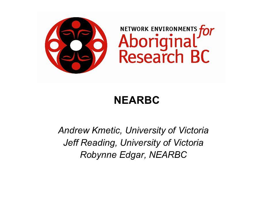 Andrew Kmetic, University of Victoria Jeff Reading, University of Victoria Robynne Edgar, NEARBC NEARBC