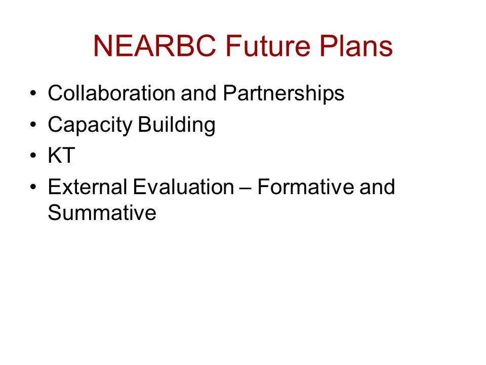 NEARBC Future Plans Collaboration and Partnerships Capacity Building KT External Evaluation – Formative and Summative