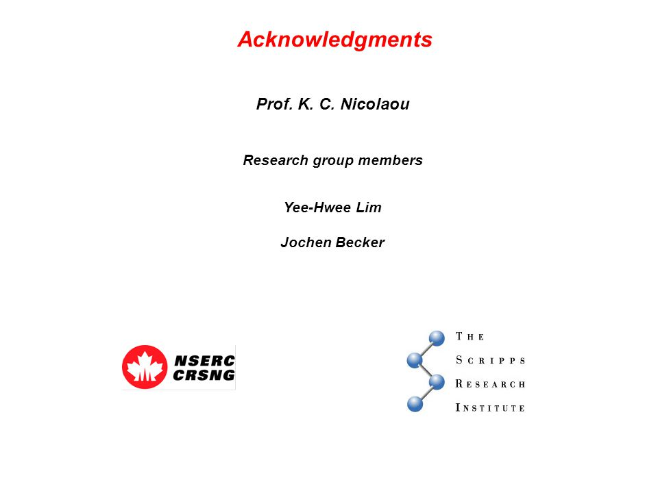 Acknowledgments Prof. K. C. Nicolaou Research group members Yee-Hwee Lim Jochen Becker