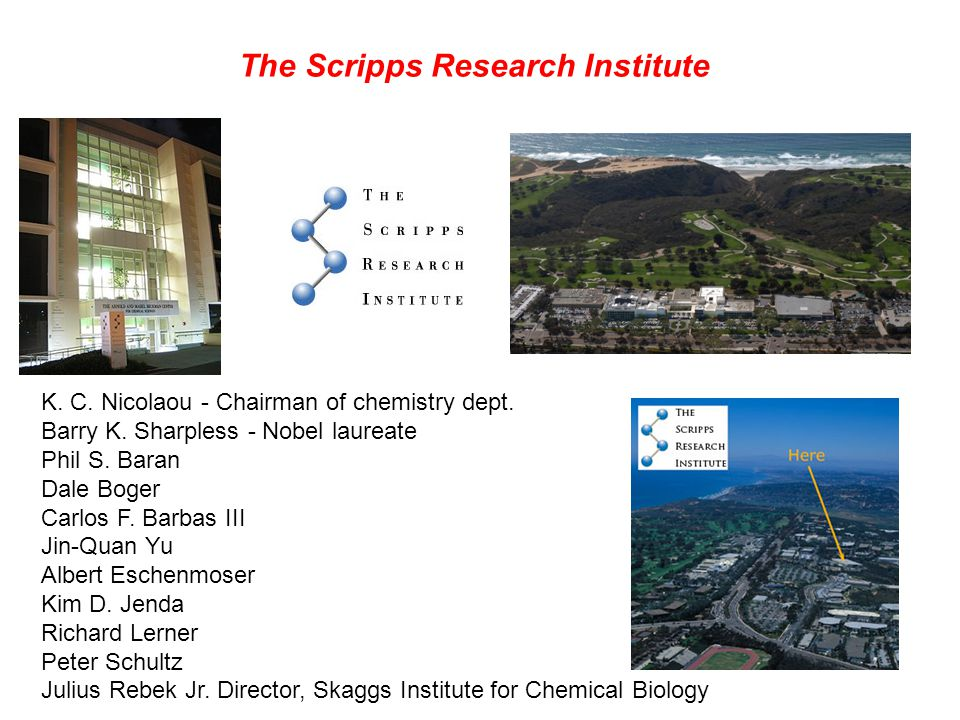 The Scripps Research Institute K. C. Nicolaou - Chairman of chemistry dept.
