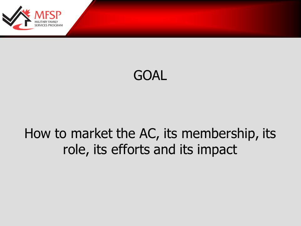 GOAL How to market the AC, its membership, its role, its efforts and its impact