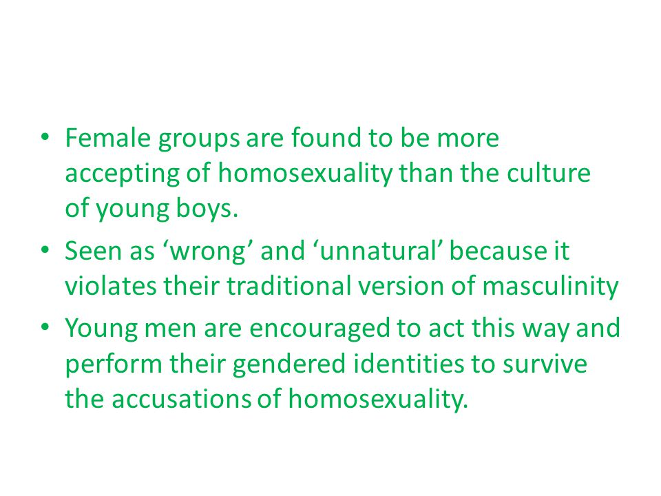 Female groups are found to be more accepting of homosexuality than the culture of young boys.