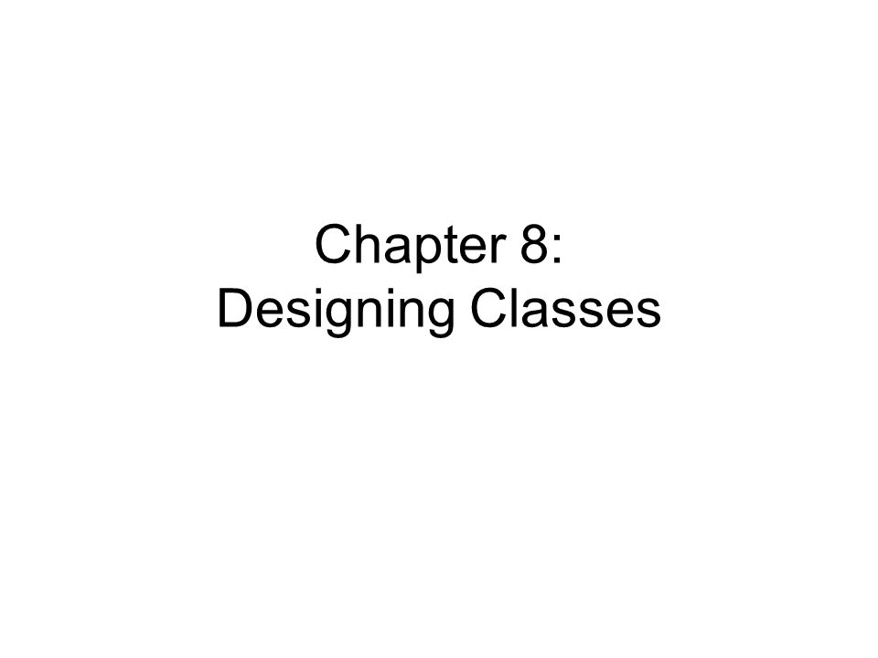 Chapter 8: Designing Classes