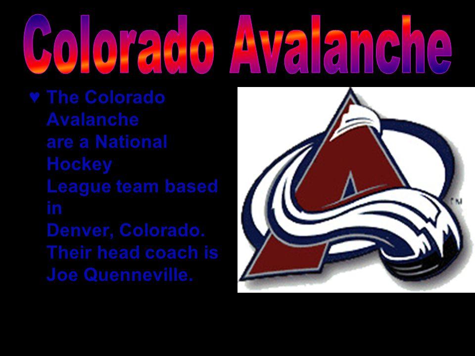 ♥ The Colorado Avalanche are a National Hockey League team based in Denver, Colorado.