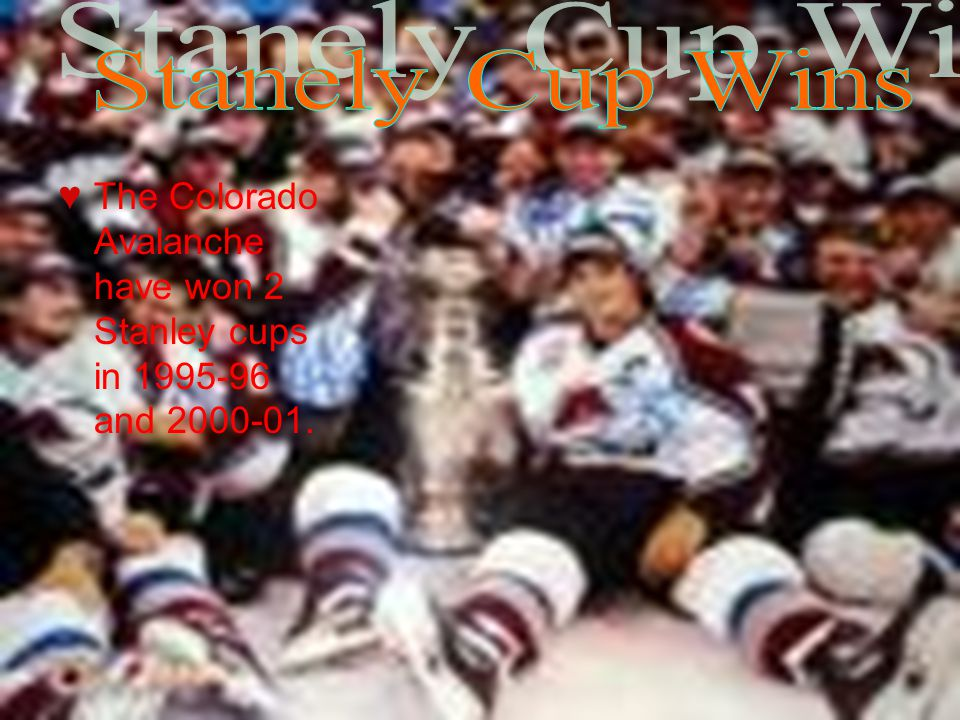 ♥ The Colorado Avalanche have won 2 Stanley cups in 1995-96 and 2000-01.