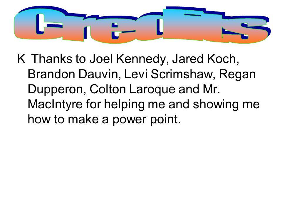 K Thanks to Joel Kennedy, Jared Koch, Brandon Dauvin, Levi Scrimshaw, Regan Dupperon, Colton Laroque and Mr.