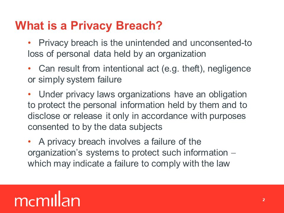 Obligations to Protect Personal Information – The Security Requirement An organization is required to protect personal information using security safeguards appropriate in the circumstances This obligation means that the type of information and its sensitivity will dictate the nature of the security systems: more sensitive information must be protected by a higher level of security Organizations are required to use: −Physical measures (e.g.