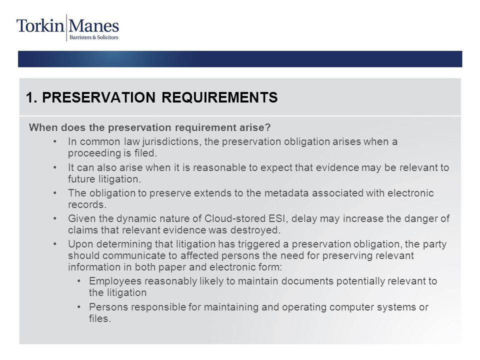 1. PRESERVATION REQUIREMENTS When does the preservation requirement arise? In common law jurisdictions, the preservation obligation arises when a proc