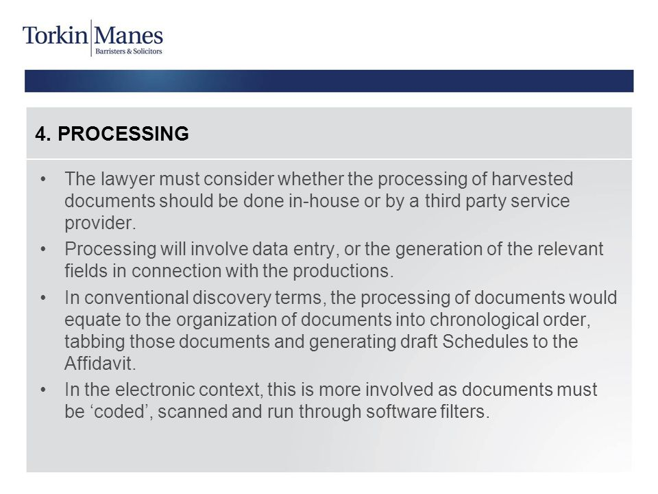 4. PROCESSING The lawyer must consider whether the processing of harvested documents should be done in-house or by a third party service provider. Pro