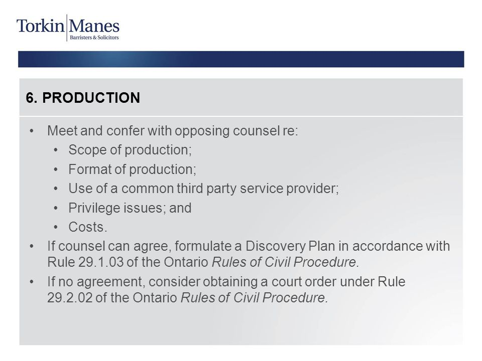 6. PRODUCTION Meet and confer with opposing counsel re: Scope of production; Format of production; Use of a common third party service provider; Privi