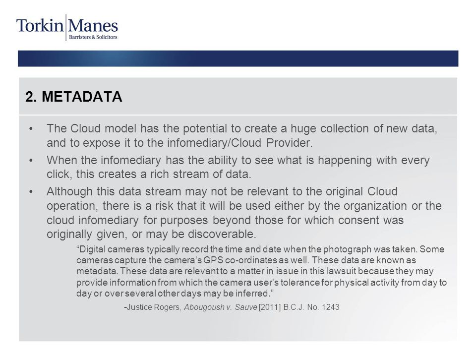 2. METADATA The Cloud model has the potential to create a huge collection of new data, and to expose it to the infomediary/Cloud Provider. When the in