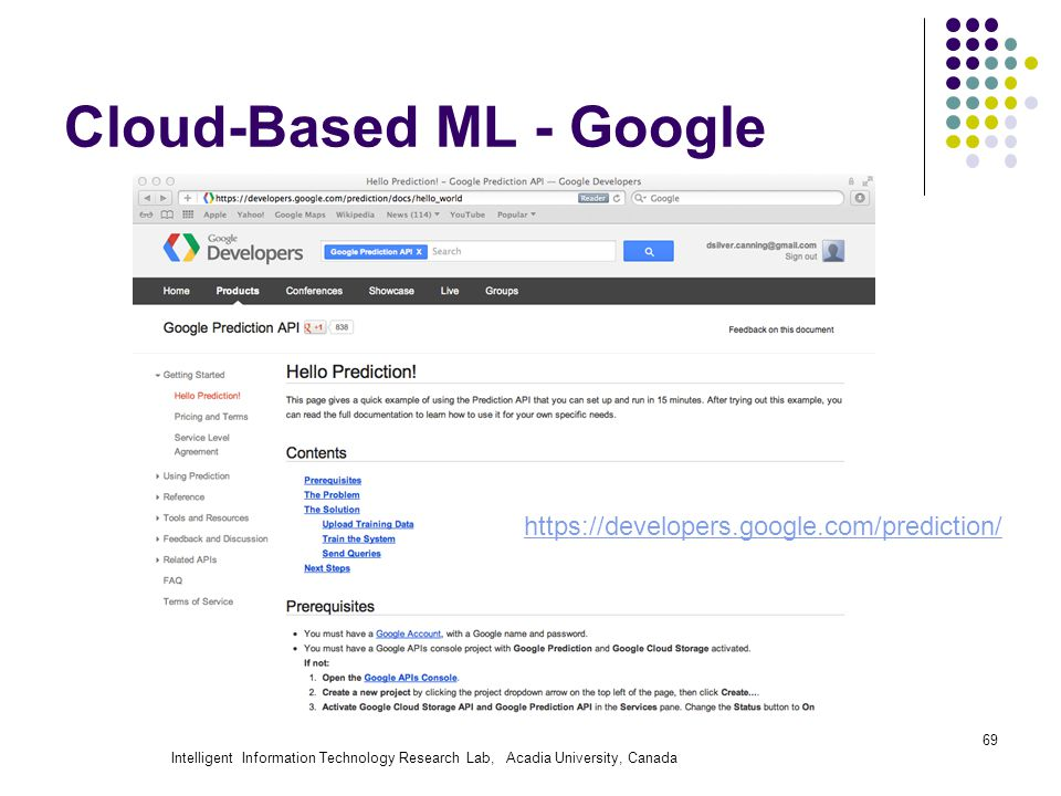 Intelligent Information Technology Research Lab, Acadia University, Canada Cloud-Based ML - Google 69 https://developers.google.com/prediction/