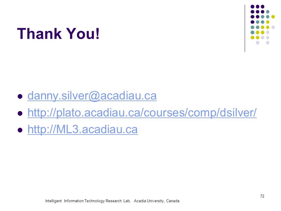 Intelligent Information Technology Research Lab, Acadia University, Canada 72 Thank You! danny.silver@acadiau.ca http://plato.acadiau.ca/courses/comp/