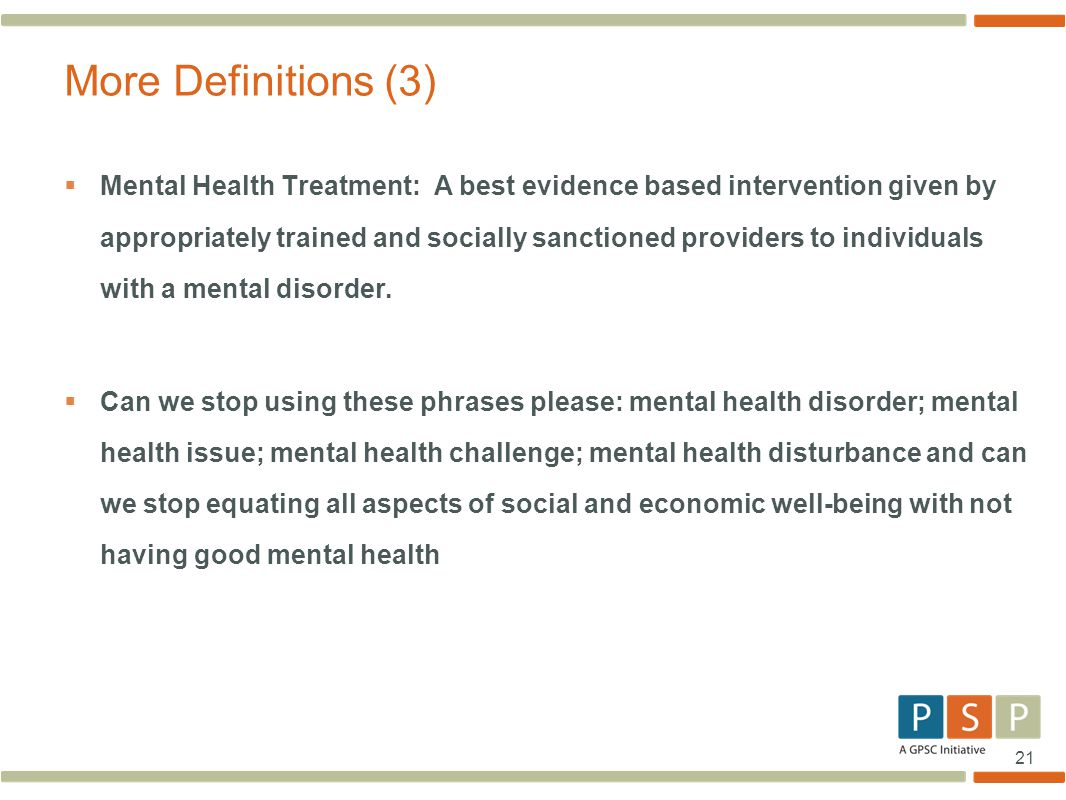 21  Mental Health Treatment: A best evidence based intervention given by appropriately trained and socially sanctioned providers to individuals with a mental disorder.