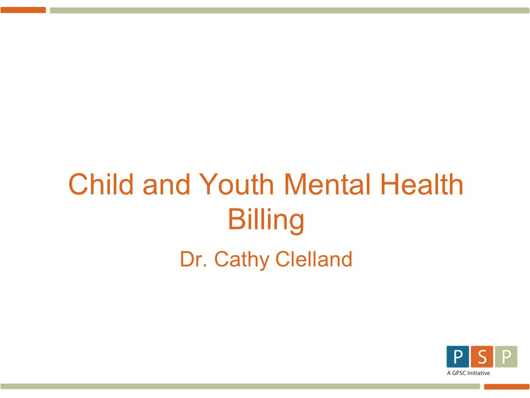 Child and Youth Mental Health Billing Dr. Cathy Clelland