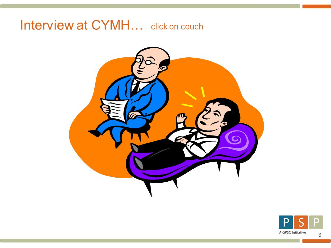 3 Interview at CYMH… click on couch