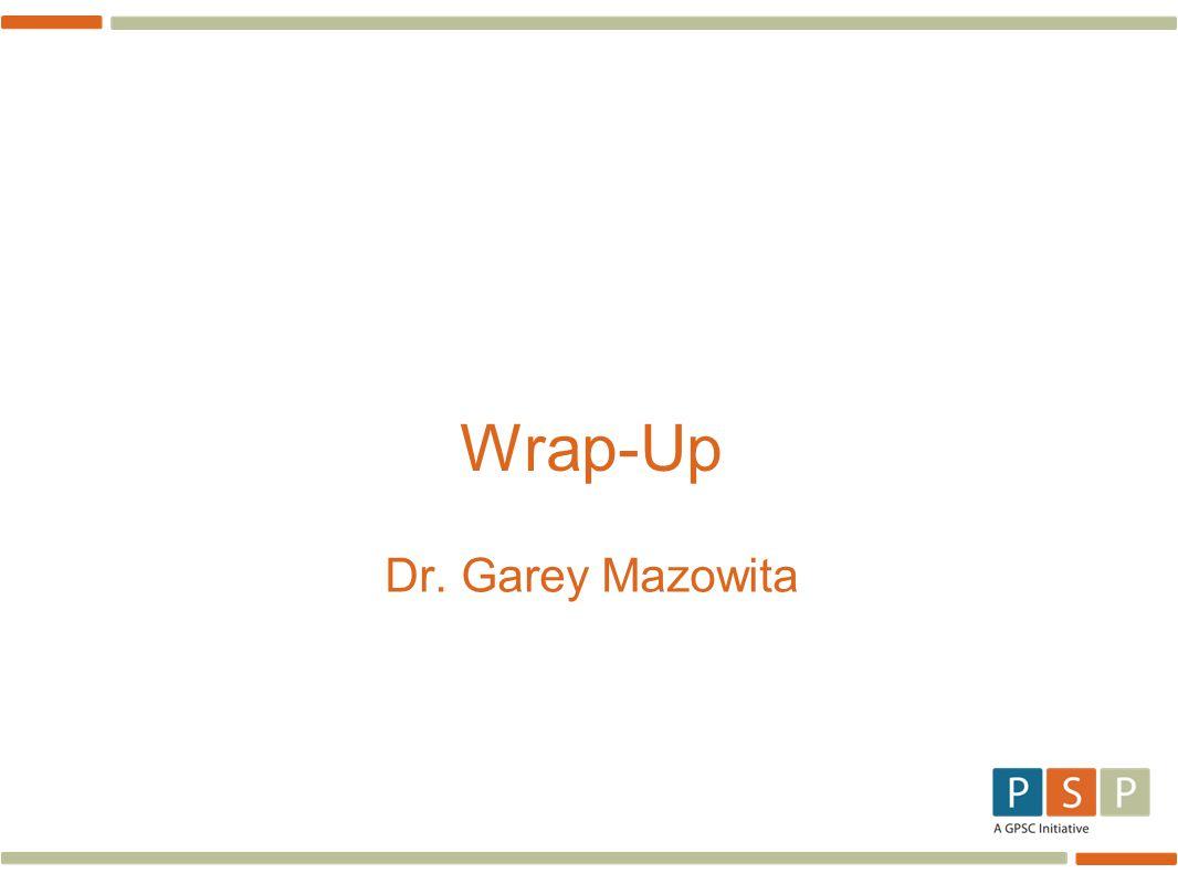 Wrap-Up Dr. Garey Mazowita