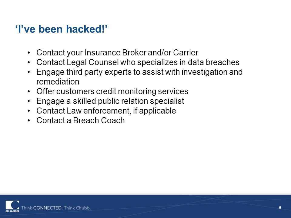 Breach Coach 10 A Breach Coach can help you determine: Is a computer forensics investigation needed.