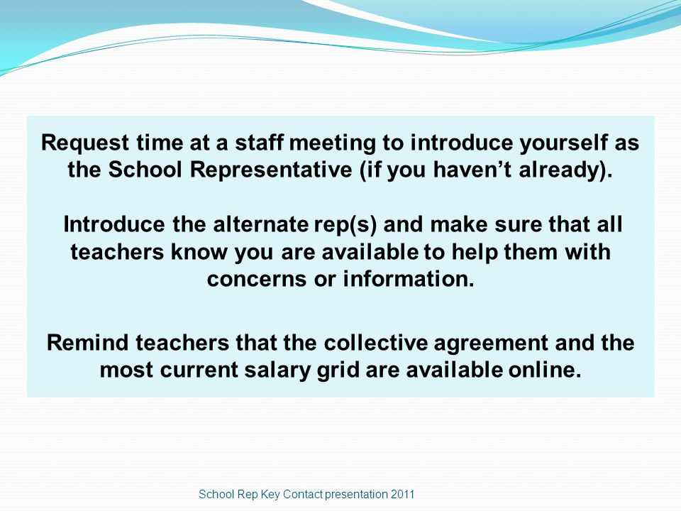 Request time at a staff meeting to introduce yourself as the School Representative (if you haven't already).