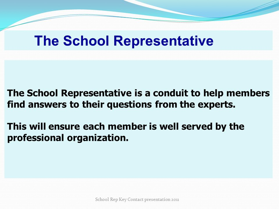 The School Representative is a conduit to help members find answers to their questions from the experts.