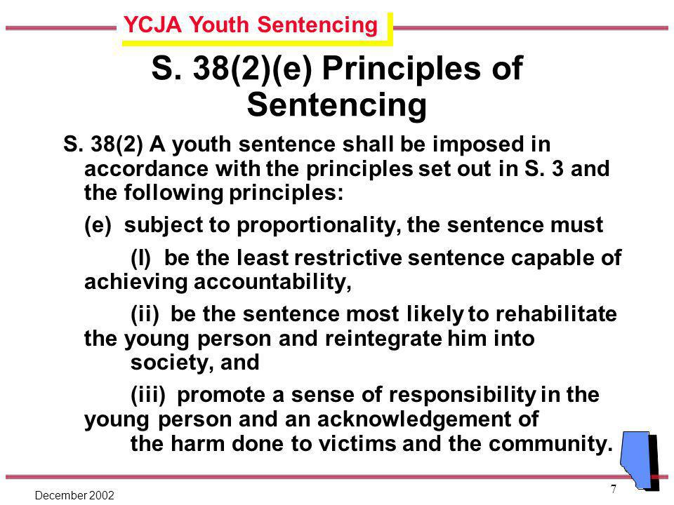 YCJA Youth Sentencing December 2002 7 S.38(2)(e) Principles of Sentencing S.