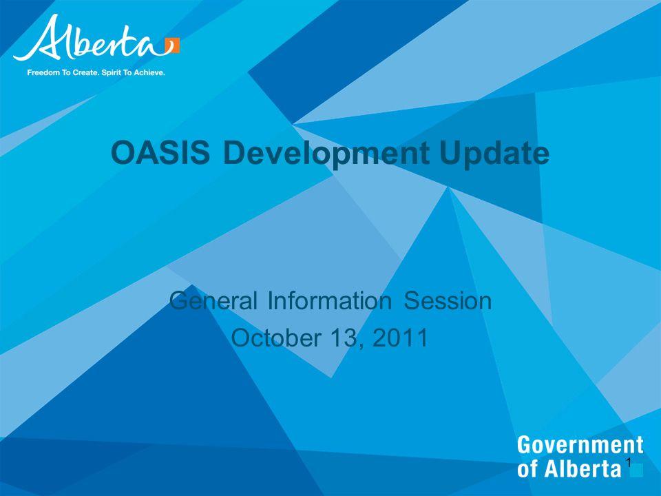 OASIS Development Update General Information Session October 13, 2011 1