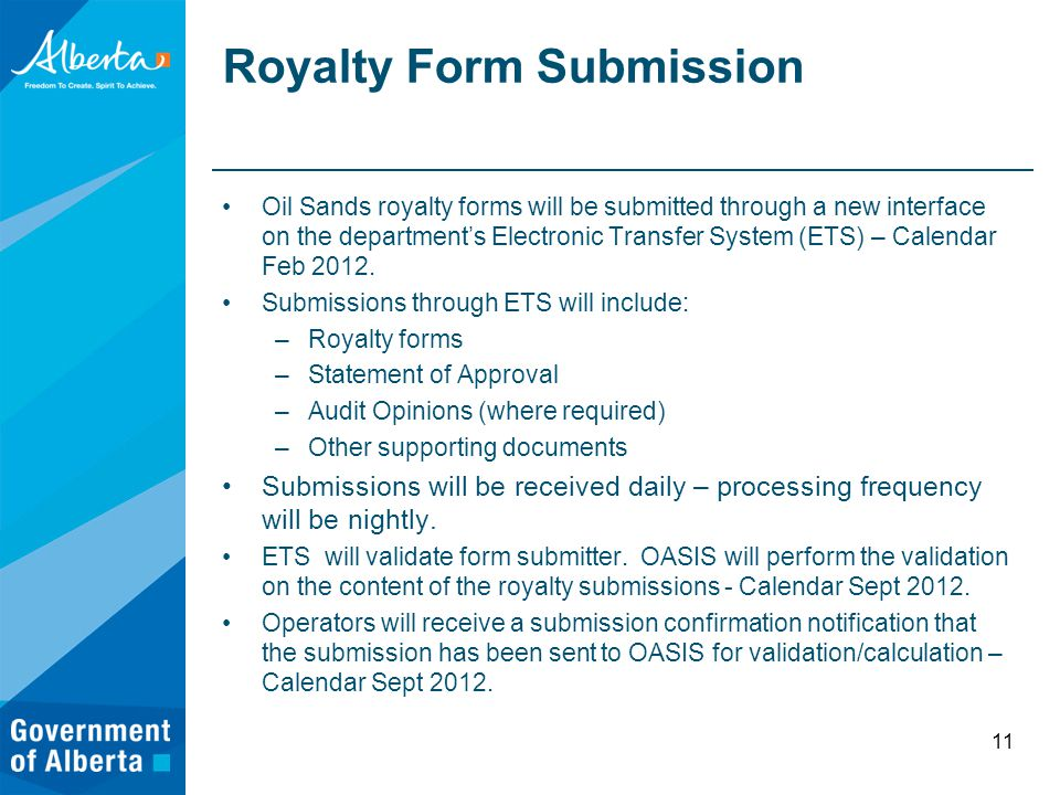 Royalty Form Submission Oil Sands royalty forms will be submitted through a new interface on the department's Electronic Transfer System (ETS) – Calendar Feb 2012.