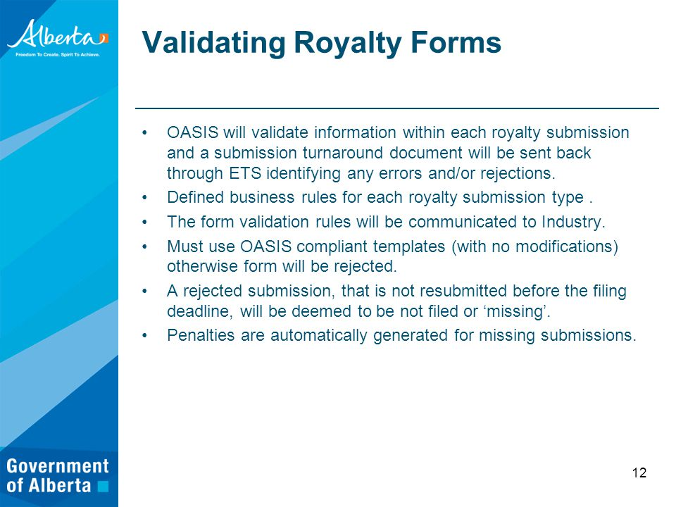 Validating Royalty Forms OASIS will validate information within each royalty submission and a submission turnaround document will be sent back through ETS identifying any errors and/or rejections.