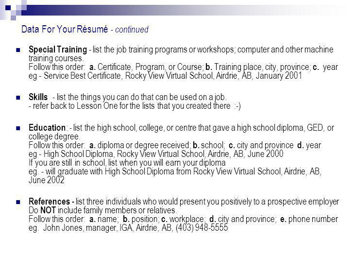 Data For Your Résumé - continued Special Training - list the job training programs or workshops; computer and other machine training courses.