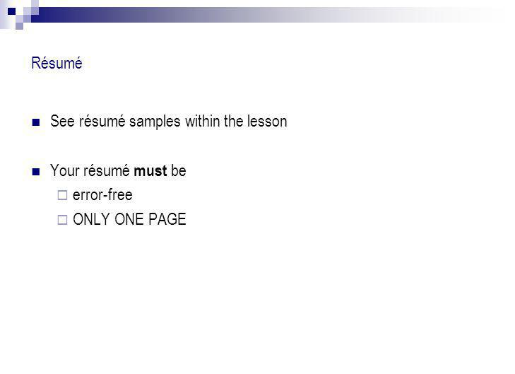 Résumé See résumé samples within the lesson Your résumé must be  error-free  ONLY ONE PAGE