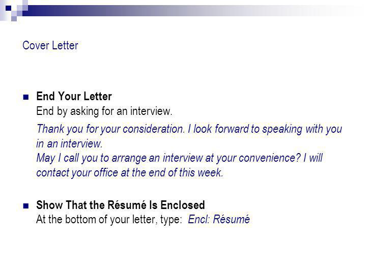 Cover Letter End Your Letter End by asking for an interview.