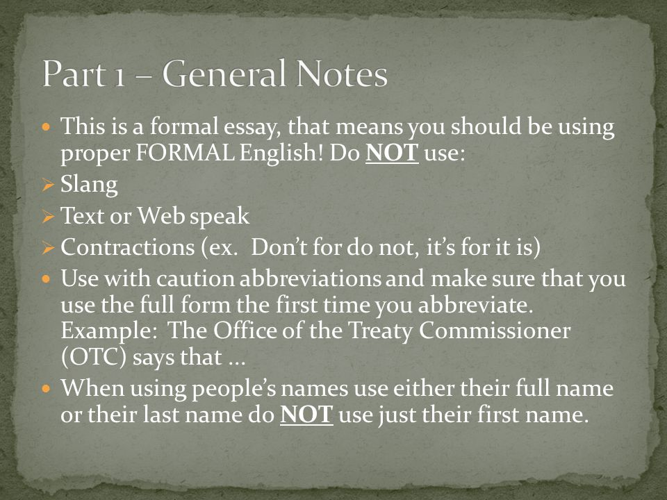 This is a formal essay, that means you should be using proper FORMAL English! Do NOT use:  Slang  Text or Web speak  Contractions (ex. Don't for do
