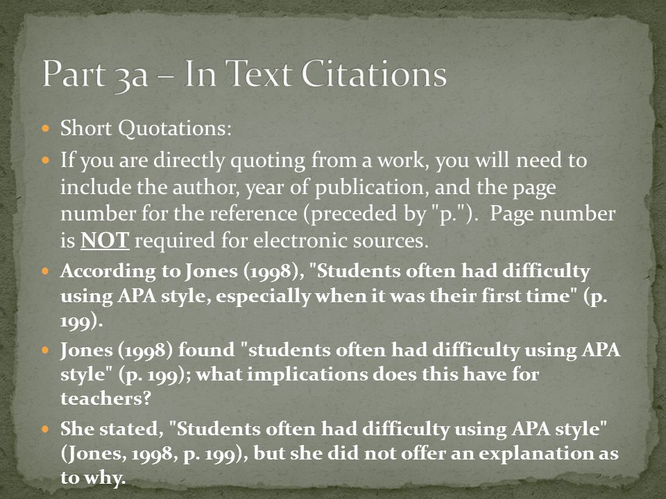 Short Quotations: If you are directly quoting from a work, you will need to include the author, year of publication, and the page number for the refer