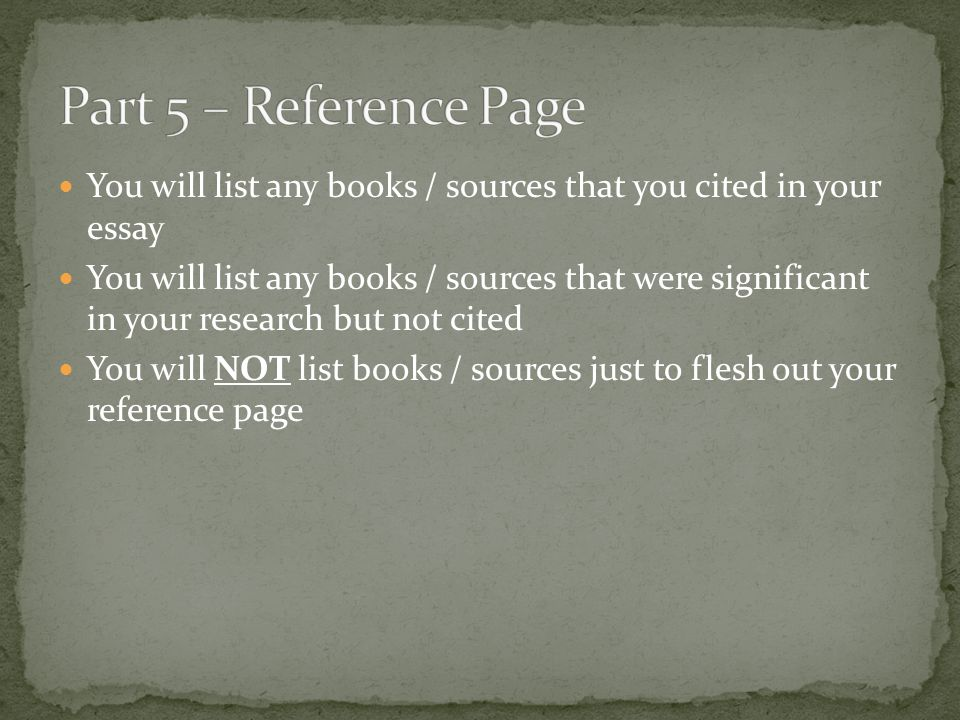 You will list any books / sources that you cited in your essay You will list any books / sources that were significant in your research but not cited