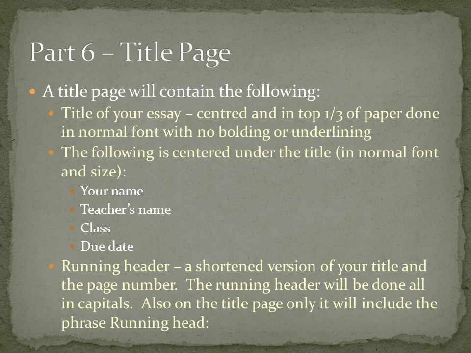 A title page will contain the following: Title of your essay – centred and in top 1/3 of paper done in normal font with no bolding or underlining The