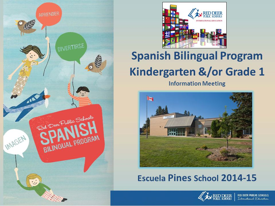 Spanish Bilingual Program Kindergarten &/or Grade 1 Information Meeting Escuela Pines School 2014-15
