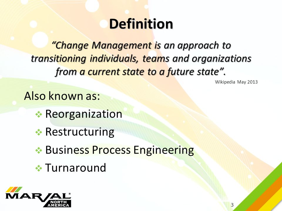 """3 """"Change Management is an approach to transitioning individuals, teams and organizations from a current state to a future state"""". Wikipedia May 2013"""