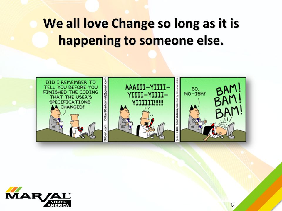6 We all love Change so long as it is happening to someone else.