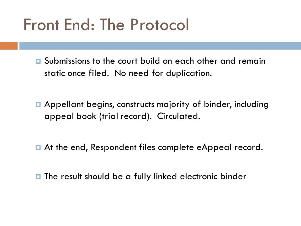 Front End: The Protocol  Submissions to the court build on each other and remain static once filed.