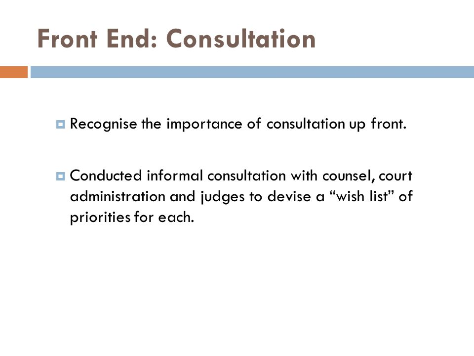 Front End: Consultation  Recognise the importance of consultation up front.