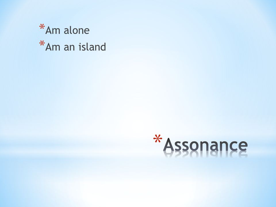 * Am alone * Am an island