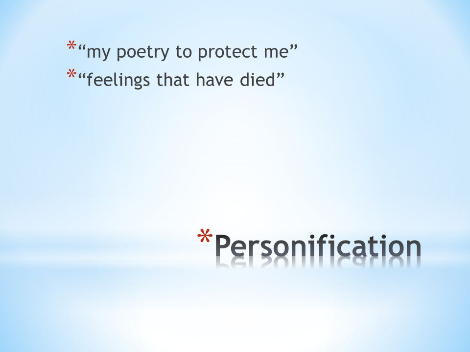 * my poetry to protect me * feelings that have died