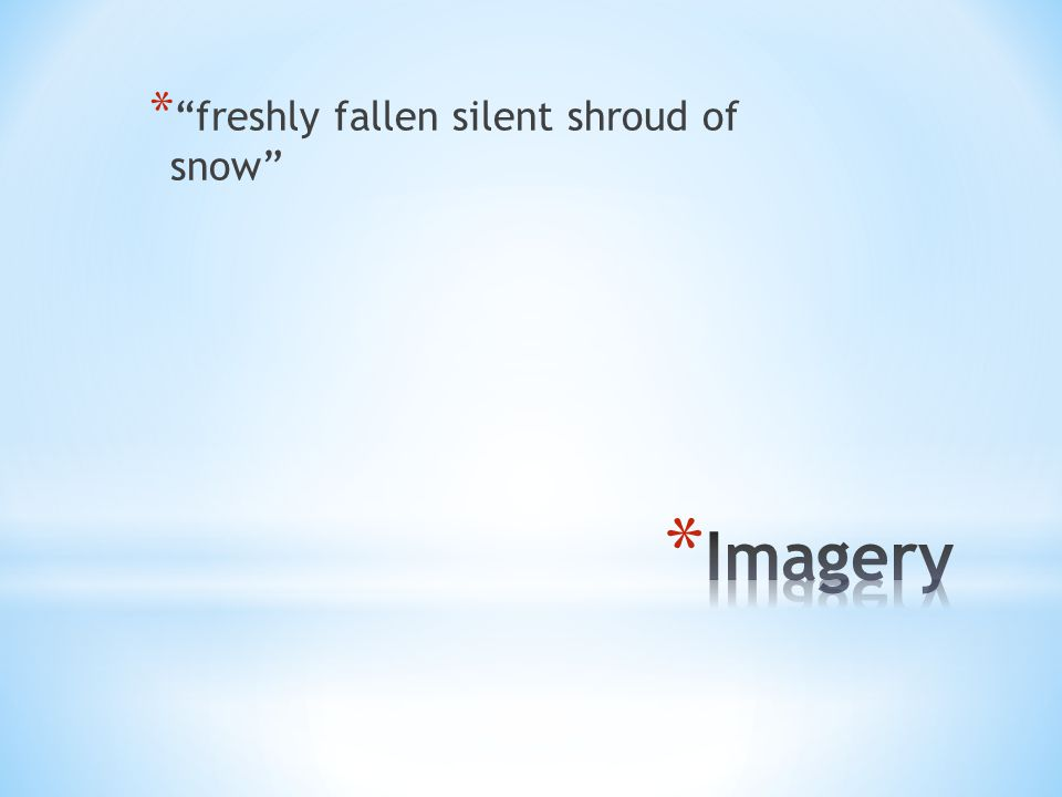 * freshly fallen silent shroud of snow
