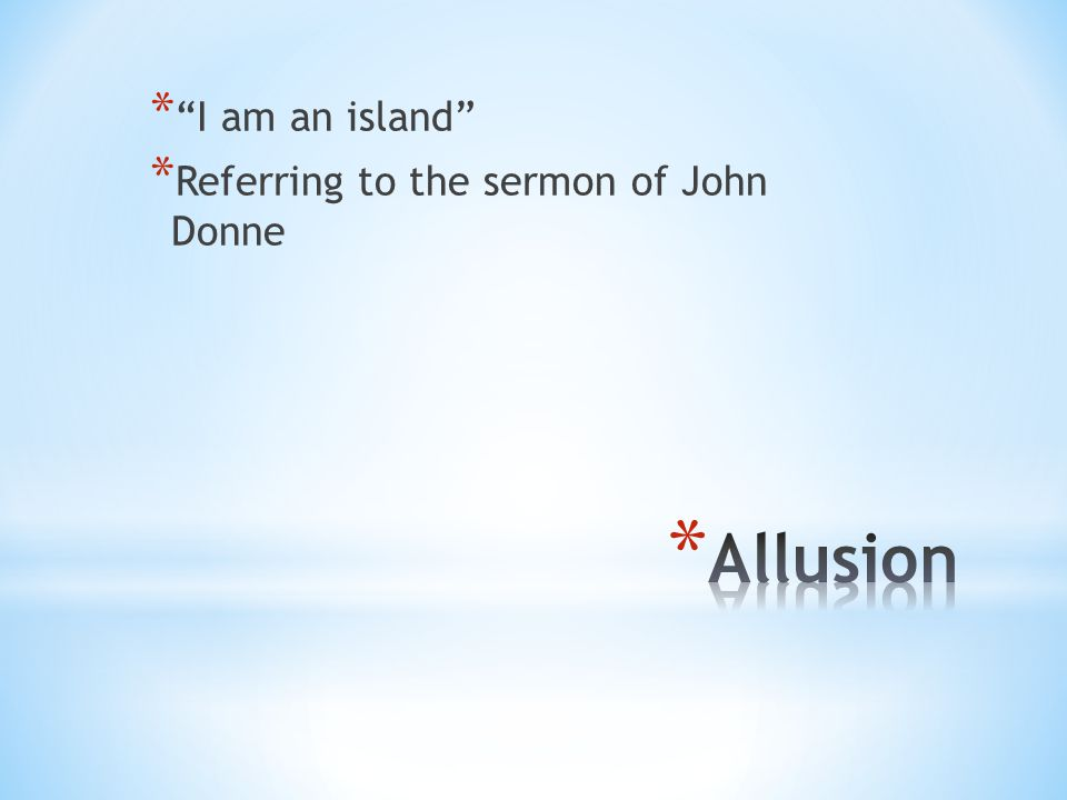 * I am an island * Referring to the sermon of John Donne
