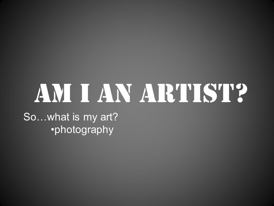 Am I an artist So…what is my art photography
